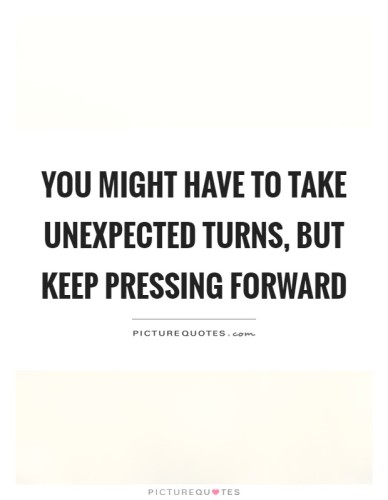 you-might-have-to-take-unexpected-turns-but-keep-pressing-forward-quote-1